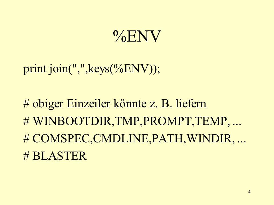 4 %ENV print join( , ,keys(%ENV)); # obiger Einzeiler könnte z.