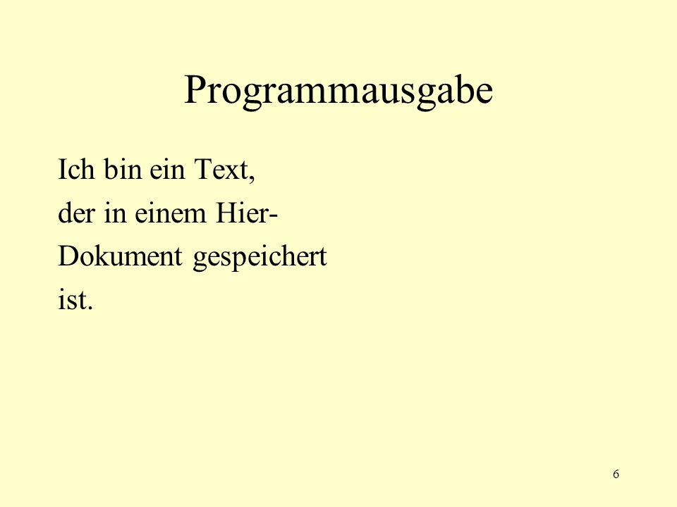 6 Programmausgabe Ich bin ein Text, der in einem Hier- Dokument gespeichert ist.