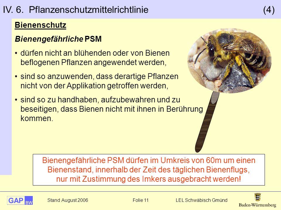 Stand August 2006 Folie 11 LEL Schwäbisch Gmünd Bienengefährliche PSM dürfen im Umkreis von 60m um einen Bienenstand, innerhalb der Zeit des täglichen Bienenflugs, nur mit Zustimmung des Imkers ausgebracht werden.