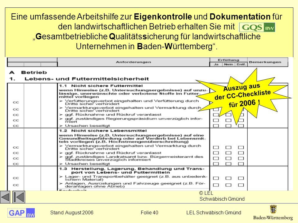"""Stand August 2006 Folie 40 LEL Schwäbisch Gmünd Eine umfassende Arbeitshilfe zur Eigenkontrolle und Dokumentation für den landwirtschaftlichen Betrieb erhalten Sie mit """"Gesamtbetriebliche Qualitätssicherung für landwirtschaftliche Unternehmen in Baden-Württemberg ."""