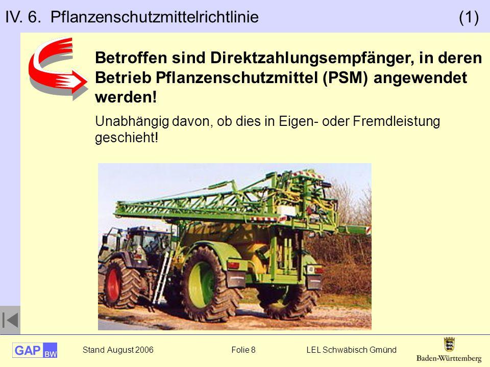Stand August 2006 Folie 8 LEL Schwäbisch Gmünd IV. 6. Pflanzenschutzmittelrichtlinie (1) Betroffen sind Direktzahlungsempfänger, in deren Betrieb Pfla