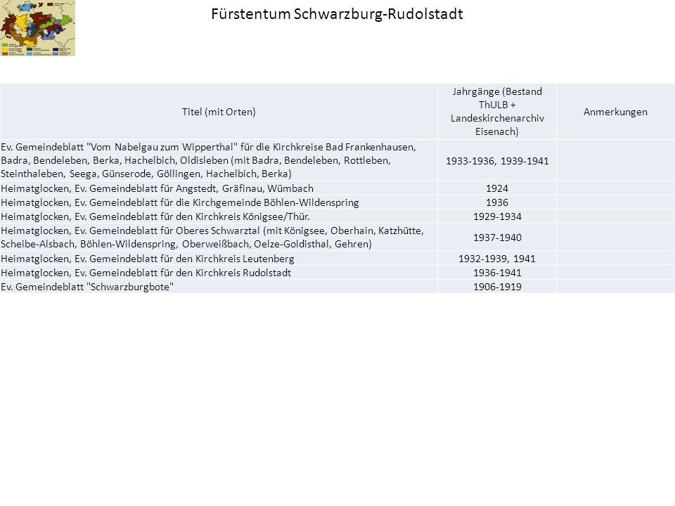 Fürstentum Schwarzburg-Rudolstadt Titel (mit Orten) Jahrgänge (Bestand ThULB + Landeskirchenarchiv Eisenach) Anmerkungen Ev. Gemeindeblatt