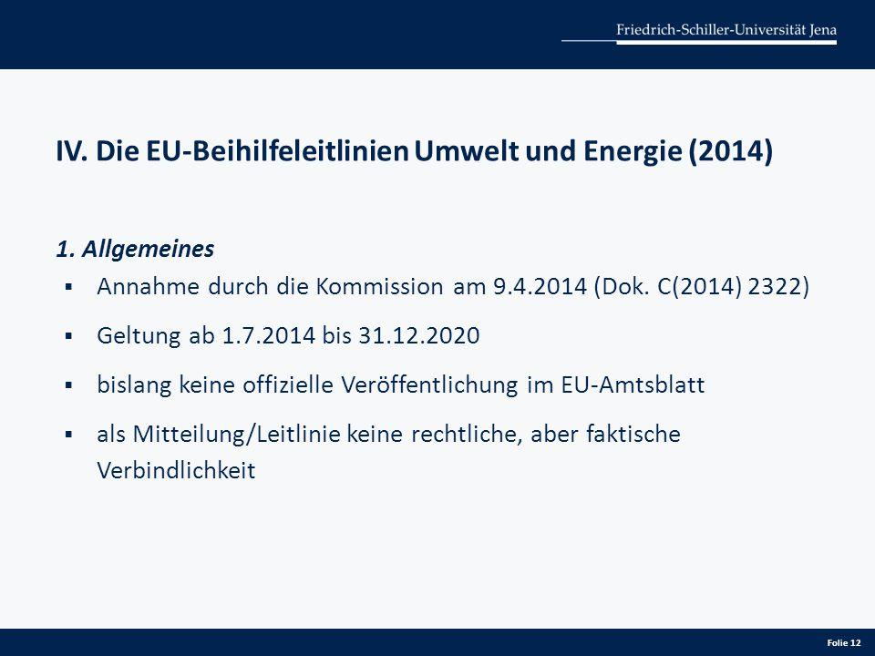 IV. Die EU-Beihilfeleitlinien Umwelt und Energie (2014) 1. Allgemeines  Annahme durch die Kommission am 9.4.2014 (Dok. C(2014) 2322)  Geltung ab 1.7