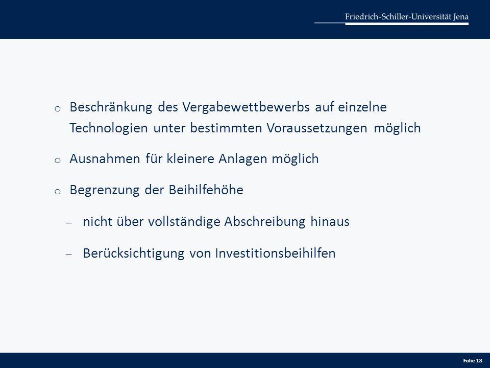 o Beschränkung des Vergabewettbewerbs auf einzelne Technologien unter bestimmten Voraussetzungen möglich o Ausnahmen für kleinere Anlagen möglich o Be
