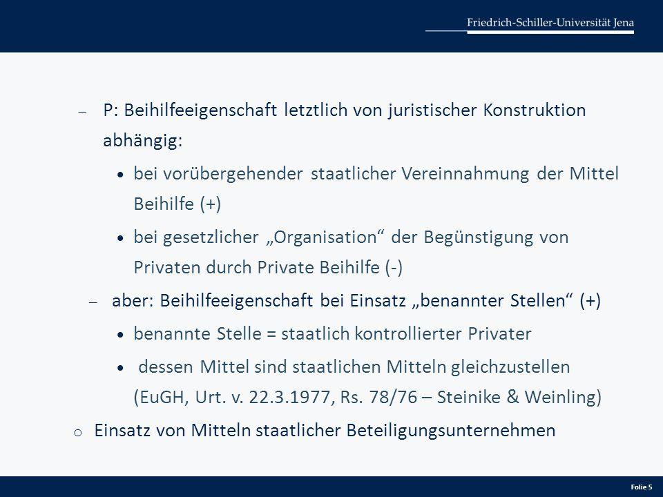  P: Beihilfeeigenschaft letztlich von juristischer Konstruktion abhängig:  bei vorübergehender staatlicher Vereinnahmung der Mittel Beihilfe (+)  b