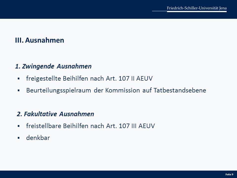 III. Ausnahmen 1. Zwingende Ausnahmen  freigestellte Beihilfen nach Art. 107 II AEUV  Beurteilungsspielraum der Kommission auf Tatbestandsebene 2. F