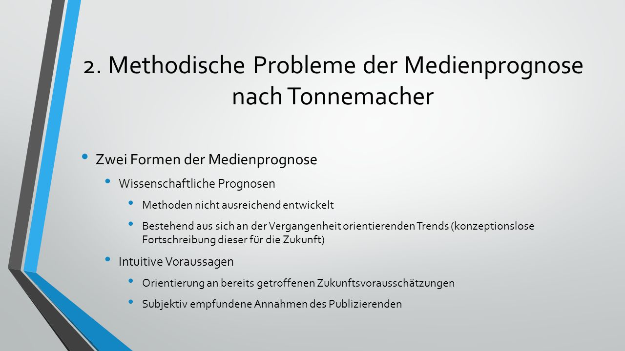 2. Methodische Probleme der Medienprognose nach Tonnemacher Zwei Formen der Medienprognose Wissenschaftliche Prognosen Methoden nicht ausreichend entw