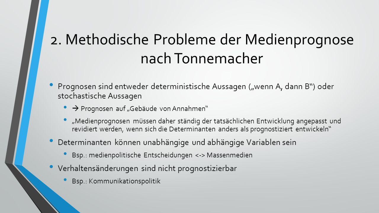 """2. Methodische Probleme der Medienprognose nach Tonnemacher Prognosen sind entweder deterministische Aussagen (""""wenn A, dann B"""") oder stochastische Au"""