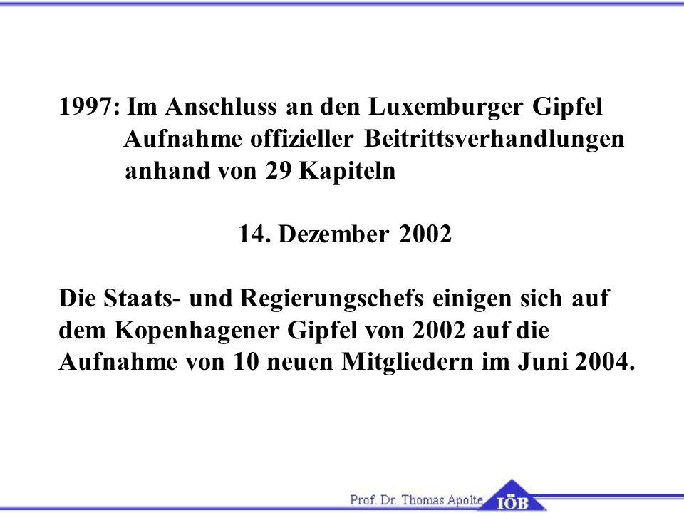 1997: Im Anschluss an den Luxemburger Gipfel Aufnahme offizieller Beitrittsverhandlungen anhand von 29 Kapiteln 14. Dezember 2002 Die Staats- und Regi