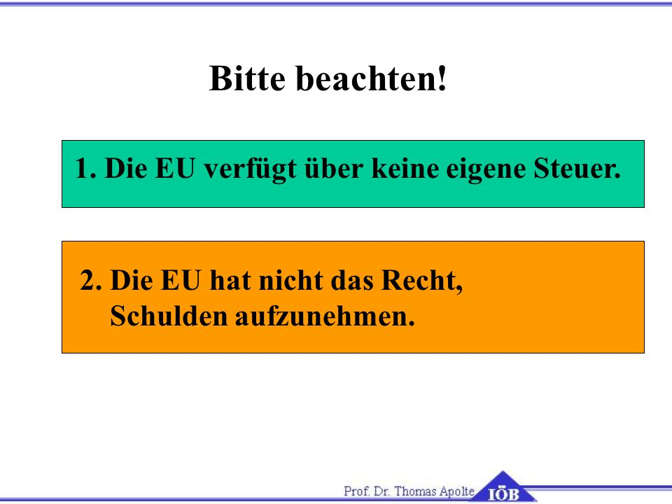 1.Die EU verfügt über keine eigene Steuer. Bitte beachten.