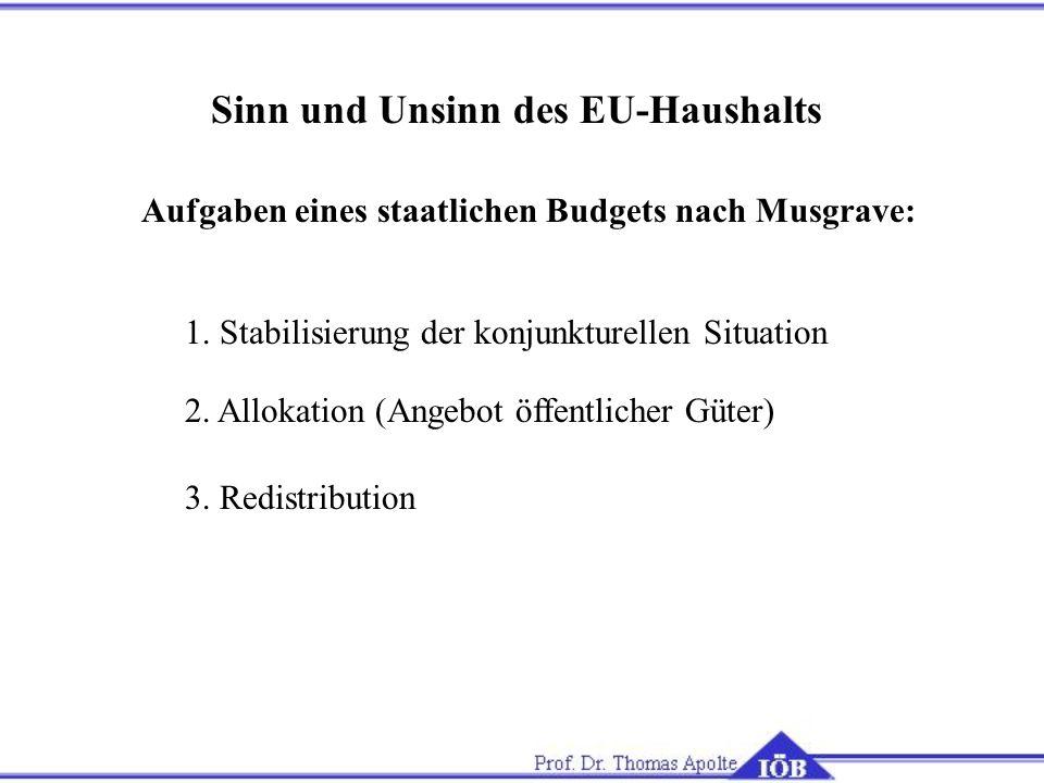 Sinn und Unsinn des EU-Haushalts Aufgaben eines staatlichen Budgets nach Musgrave: 1.