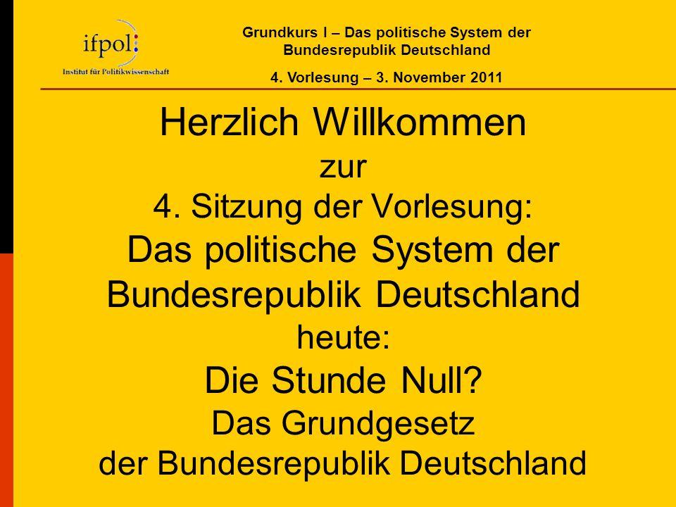 Grundkurs I – Das politische System der Bundesrepublik Deutschland 4. Vorlesung – 3. November 2011 Herzlich Willkommen zur 4. Sitzung der Vorlesung: D