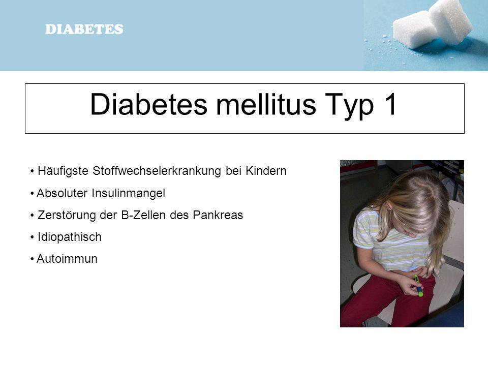 Diabetes mellitus Typ 1 Häufigste Stoffwechselerkrankung bei Kindern Absoluter Insulinmangel Zerstörung der B-Zellen des Pankreas Idiopathisch Autoimm