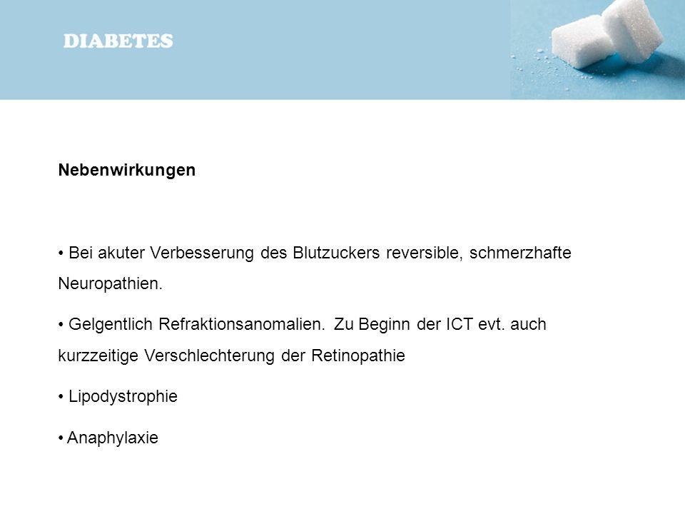 Nebenwirkungen Bei akuter Verbesserung des Blutzuckers reversible, schmerzhafte Neuropathien. Gelgentlich Refraktionsanomalien. Zu Beginn der ICT evt.