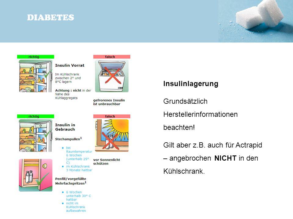 Insulinlagerung Grundsätzlich Herstellerinformationen beachten! Gilt aber z.B. auch für Actrapid – angebrochen NICHT in den Kühlschrank.