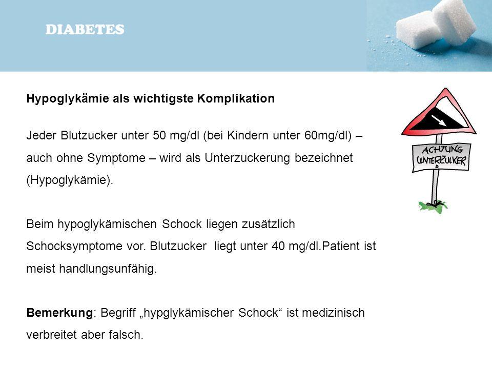 Hypoglykämie als wichtigste Komplikation Jeder Blutzucker unter 50 mg/dl (bei Kindern unter 60mg/dl) – auch ohne Symptome – wird als Unterzuckerung be