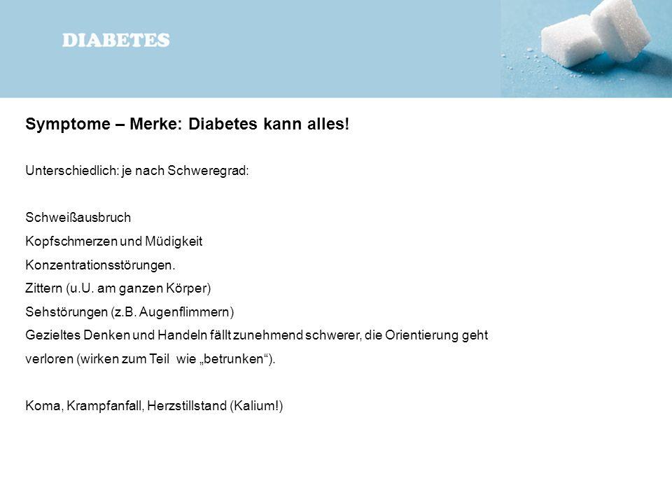 Symptome – Merke: Diabetes kann alles! Unterschiedlich: je nach Schweregrad: Schweißausbruch Kopfschmerzen und Müdigkeit Konzentrationsstörungen. Zitt