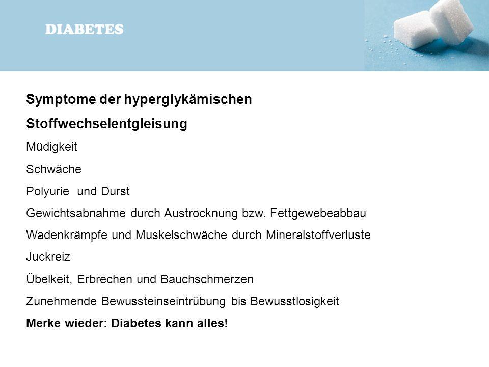 Symptome der hyperglykämischen Stoffwechselentgleisung Müdigkeit Schwäche Polyurie und Durst Gewichtsabnahme durch Austrocknung bzw. Fettgewebeabbau W
