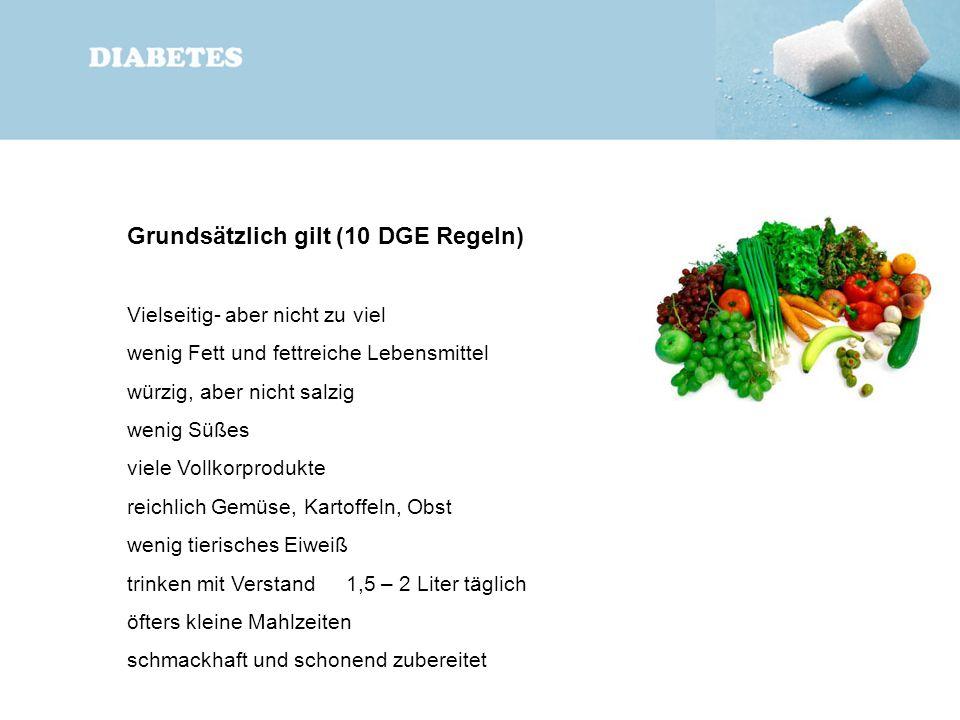 Grundsätzlich gilt (10 DGE Regeln) Vielseitig- aber nicht zu viel wenig Fett und fettreiche Lebensmittel würzig, aber nicht salzig wenig Süßes viele V