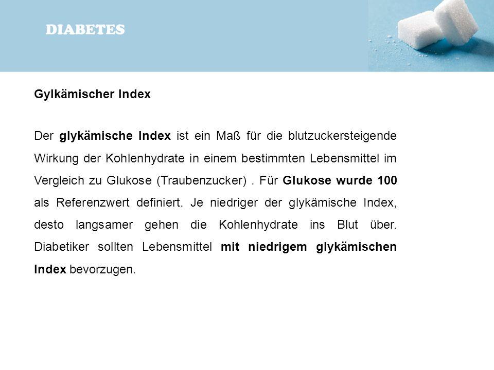 Gylkämischer Index Der glykämische Index ist ein Maß für die blutzuckersteigende Wirkung der Kohlenhydrate in einem bestimmten Lebensmittel im Verglei