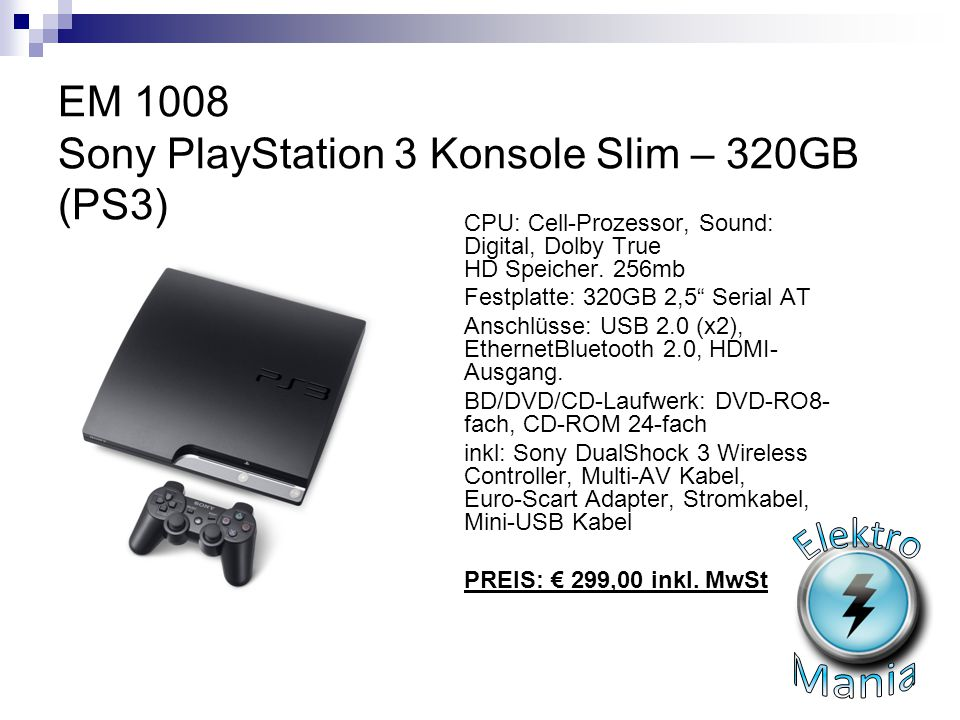 "EM 1008 Sony PlayStation 3 Konsole Slim – 320GB (PS3) CPU: Cell-Prozessor, Sound: Digital, Dolby True HD Speicher. 256mb Festplatte: 320GB 2,5"" Serial"