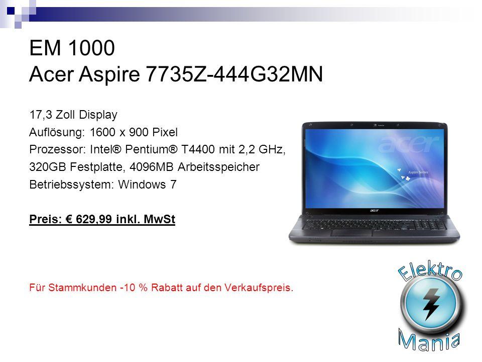 EM 1000 Acer Aspire 7735Z-444G32MN 17,3 Zoll Display Auflösung: 1600 x 900 Pixel Prozessor: Intel® Pentium® T4400 mit 2,2 GHz, 320GB Festplatte, 4096M