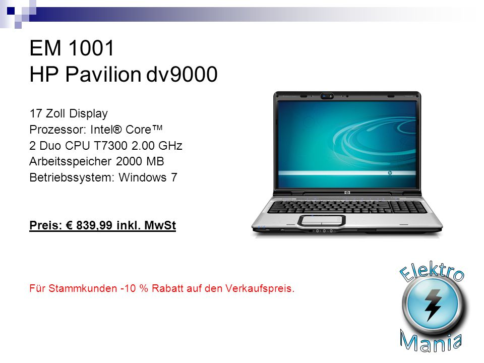 EM 1001 HP Pavilion dv9000 17 Zoll Display Prozessor: Intel® Core™ 2 Duo CPU T7300 2.00 GHz Arbeitsspeicher 2000 MB Betriebssystem: Windows 7 Preis: €