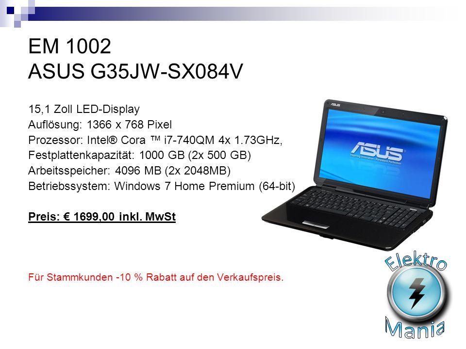 EM 1002 ASUS G35JW-SX084V 15,1 Zoll LED-Display Auflösung: 1366 x 768 Pixel Prozessor: Intel® Cora ™ i7-740QM 4x 1.73GHz, Festplattenkapazität: 1000 G