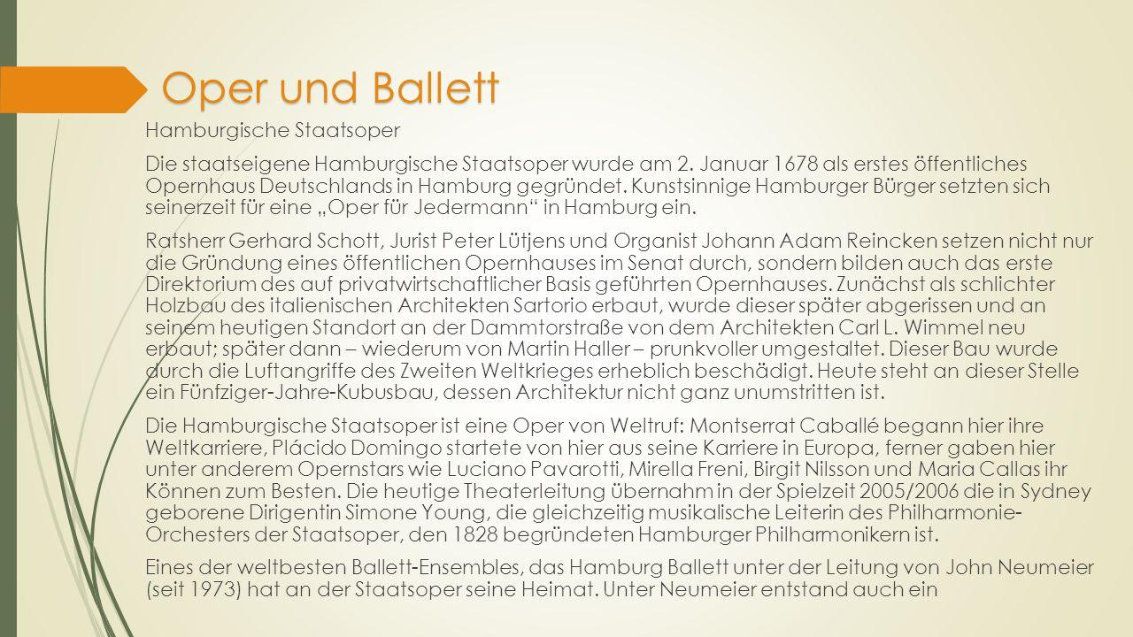 Oper und Ballett Hamburgische Staatsoper Die staatseigene Hamburgische Staatsoper wurde am 2. Januar 1678 als erstes öffentliches Opernhaus Deutschlan