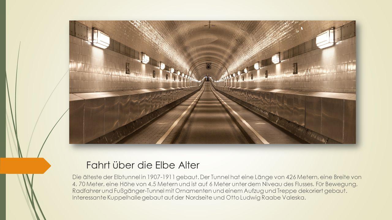 Fahrt über die Elbe Alter Die älteste der Elbtunnel in 1907-1911 gebaut. Der Tunnel hat eine Länge von 426 Metern, eine Breite von 4, 70 Meter, eine H