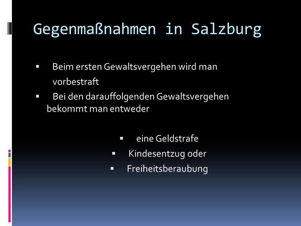 Gegenmaßnahmen in Salzburg  Beim ersten Gewaltsvergehen wird man vorbestraft  Bei den darauffolgenden Gewaltsvergehen bekommt man entweder  eine Ge