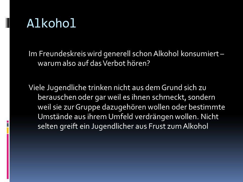 Alkohol Im Freundeskreis wird generell schon Alkohol konsumiert – warum also auf das Verbot hören? Viele Jugendliche trinken nicht aus dem Grund sich