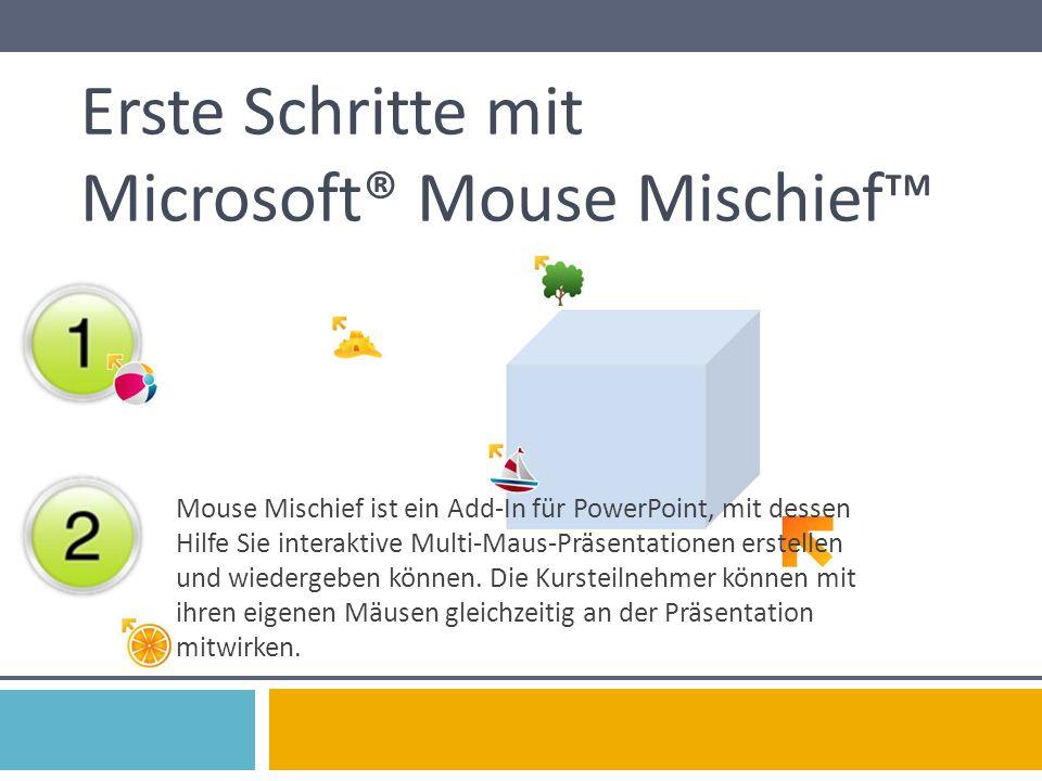 Erste Schritte mit Microsoft® Mouse Mischief™ Mouse Mischief ist ein Add-In für PowerPoint, mit dessen Hilfe Sie interaktive Multi-Maus-Präsentationen erstellen und wiedergeben können.