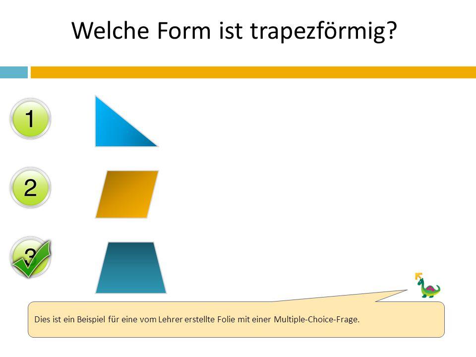 Welche Form ist trapezförmig? Dies ist ein Beispiel für eine vom Lehrer erstellte Folie mit einer Multiple-Choice-Frage.