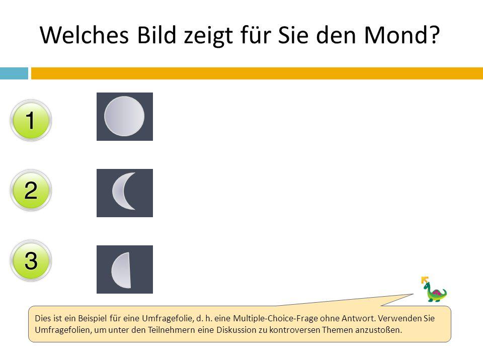 Welches Bild zeigt für Sie den Mond? Dies ist ein Beispiel für eine Umfragefolie, d. h. eine Multiple-Choice-Frage ohne Antwort. Verwenden Sie Umfrage