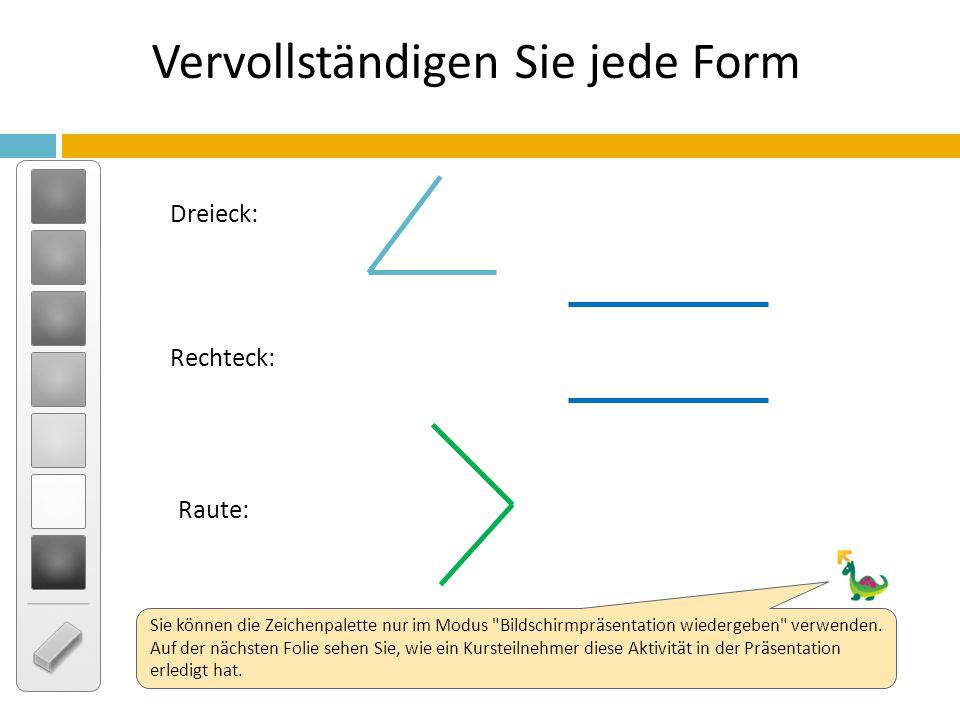 Dreieck: Raute: Rechteck: Vervollständigen Sie jede Form Sie können die Zeichenpalette nur im Modus Bildschirmpräsentation wiedergeben verwenden.