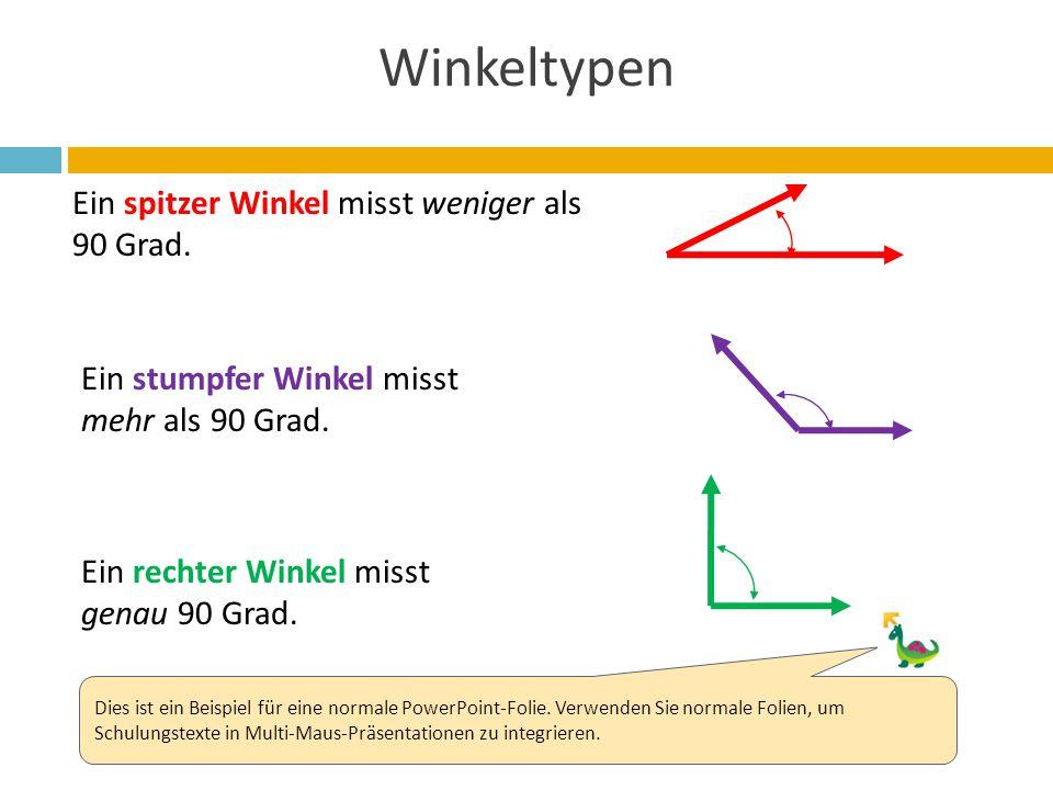 Winkeltypen Ein spitzer Winkel misst weniger als 90 Grad. Ein stumpfer Winkel misst mehr als 90 Grad. Ein rechter Winkel misst genau 90 Grad. Dies ist