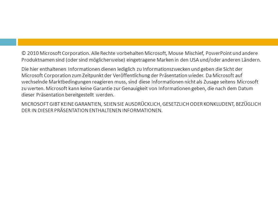 © 2010 Microsoft Corporation. Alle Rechte vorbehalten Microsoft, Mouse Mischief, PowerPoint und andere Produktnamen sind (oder sind möglicherweise) ei