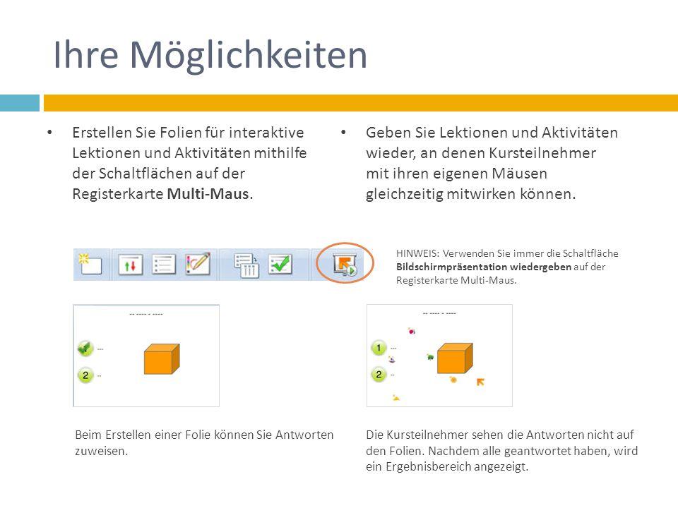 Ihre Möglichkeiten Erstellen Sie Folien für interaktive Lektionen und Aktivitäten mithilfe der Schaltflächen auf der Registerkarte Multi-Maus. Geben S
