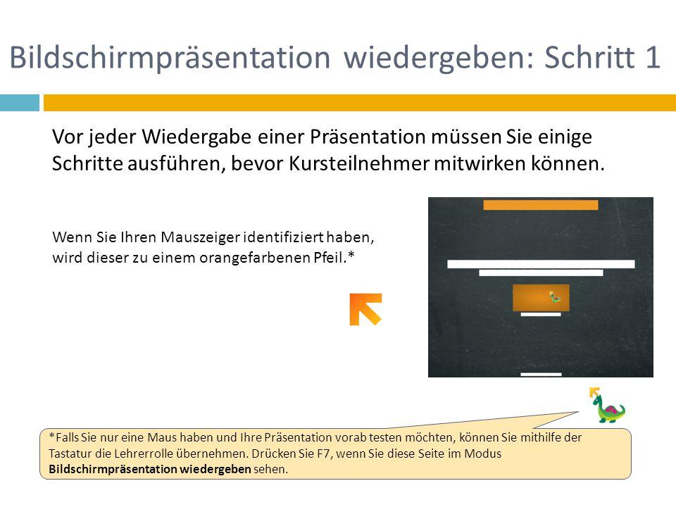 Bildschirmpräsentation wiedergeben: Schritt 1 Wenn Sie Ihren Mauszeiger identifiziert haben, wird dieser zu einem orangefarbenen Pfeil.* Vor jeder Wie