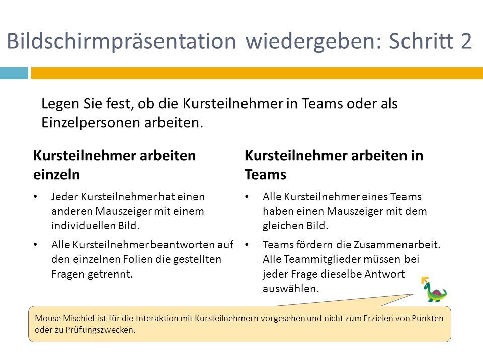 Bildschirmpräsentation wiedergeben: Schritt 2 Legen Sie fest, ob die Kursteilnehmer in Teams oder als Einzelpersonen arbeiten. Kursteilnehmer arbeiten