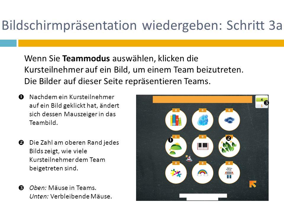 Bildschirmpräsentation wiedergeben: Schritt 3a Wenn Sie Teammodus auswählen, klicken die Kursteilnehmer auf ein Bild, um einem Team beizutreten. Die B