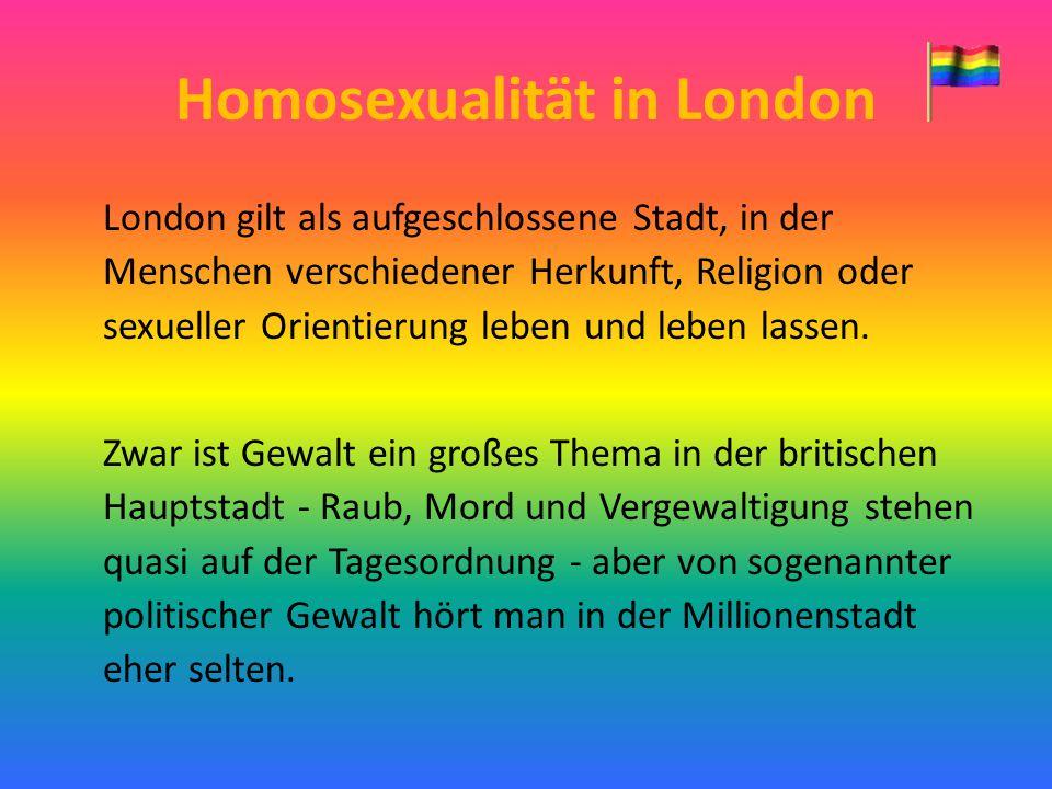 Homosexualität in London London gilt als aufgeschlossene Stadt, in der Menschen verschiedener Herkunft, Religion oder sexueller Orientierung leben und