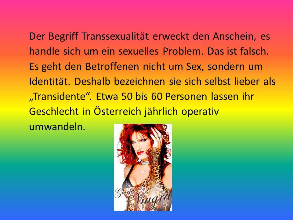 Der Begriff Transsexualität erweckt den Anschein, es handle sich um ein sexuelles Problem. Das ist falsch. Es geht den Betroffenen nicht um Sex, sonde
