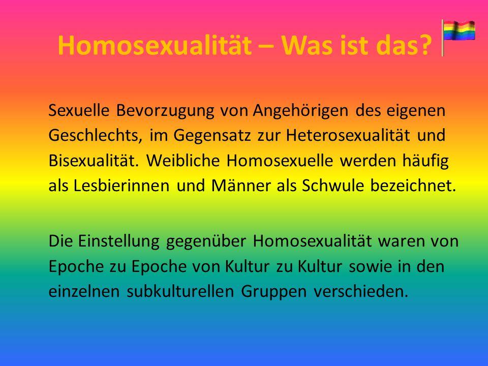 Homosexualität – Was ist das? Sexuelle Bevorzugung von Angehörigen des eigenen Geschlechts, im Gegensatz zur Heterosexualität und Bisexualität. Weibli