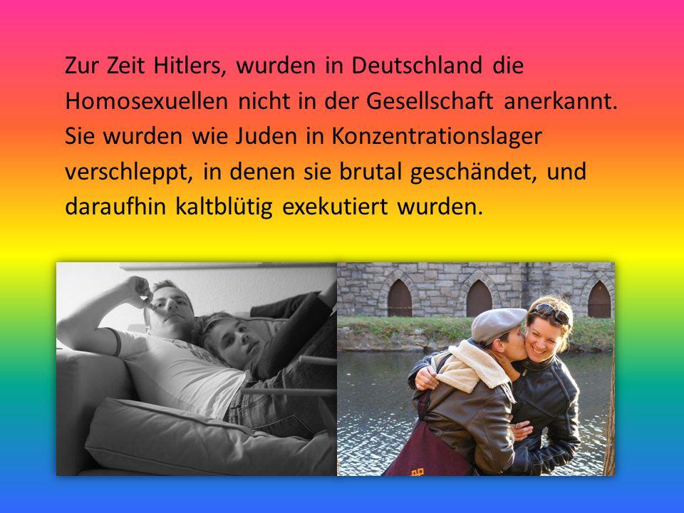 Zur Zeit Hitlers, wurden in Deutschland die Homosexuellen nicht in der Gesellschaft anerkannt. Sie wurden wie Juden in Konzentrationslager verschleppt