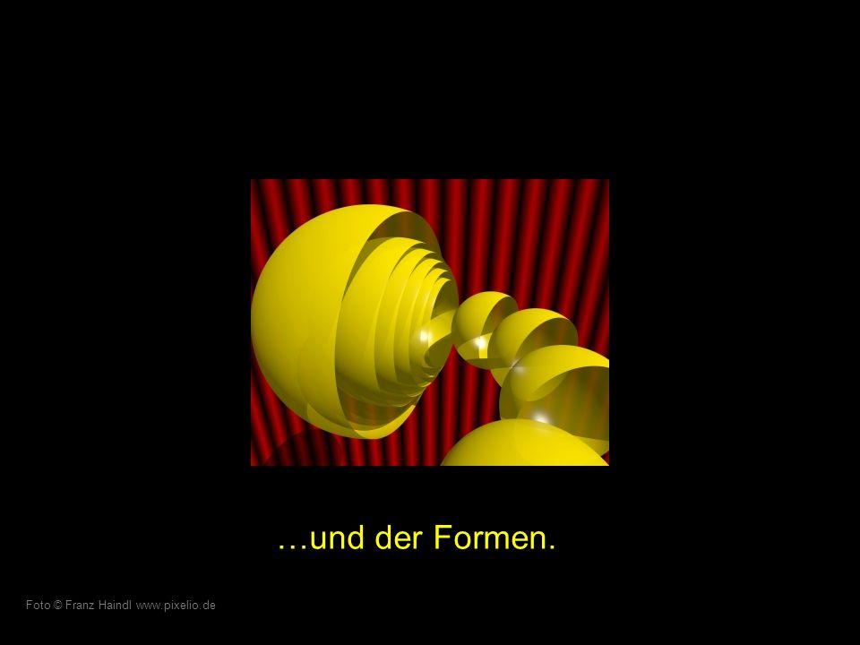 …und der Formen. Foto © Franz Haindl www.pixelio.de