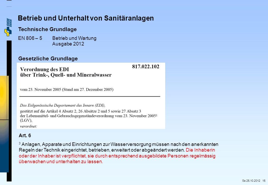 15 Technische Grundlage EN 806 – 5Betrieb und Wartung Ausgabe 2012 Betrieb und Unterhalt von Sanitäranlagen Gesetzliche Grundlage Art. 6 3 Anlagen, Ap