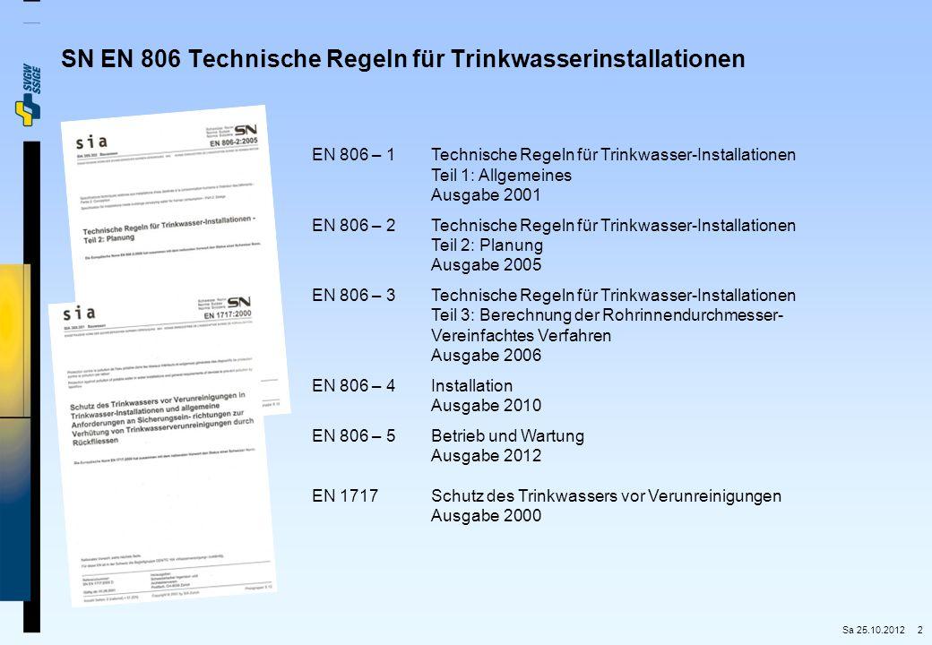 2 SN EN 806 Technische Regeln für Trinkwasserinstallationen EN 806 – 1Technische Regeln für Trinkwasser-Installationen Teil 1: Allgemeines Ausgabe 200