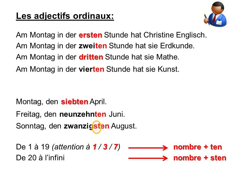 Les adjectifs ordinaux: ersten Am Montag in der ersten Stunde hat Christine Englisch. siebten Montag, den siebten April. Am Montag in der zweiten Stun